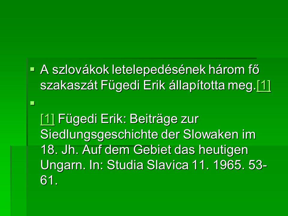 A szlovákok letelepedésének három fő szakaszát Fügedi Erik állapította meg.[1]